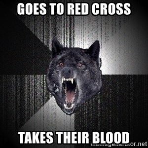 Insanity Wolf - goes to red cross takes their blood