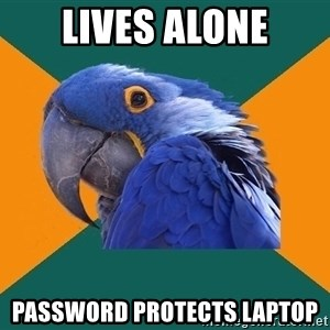 Paranoid Parrot - LIVES ALONE PASSWORD PROTECTS LAPTOP