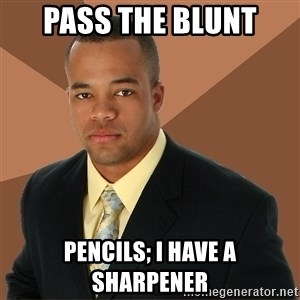 Successful Black Man - PASS THE BLUNT PENCILS; I HAVE A SHARPENER