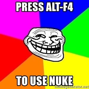 Trollface - press alt-f4 to use nuke
