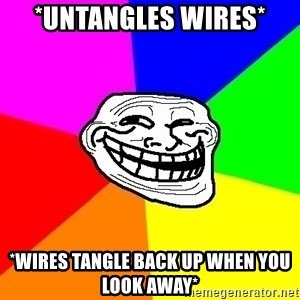 Trollface - *untangles wires* *Wires tangle back up when you look away*