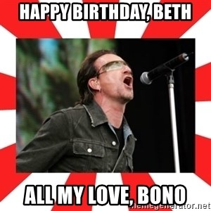 bono - HAPPY BIRTHDAY, BETH ALL MY LOVE, BONO