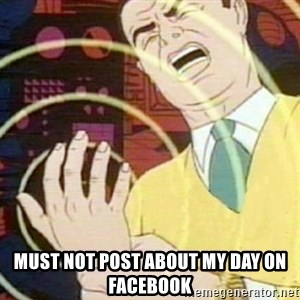 must not fap - Must not post about my day on facebook