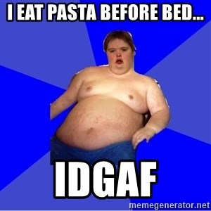 Chubby Fat Boy - I eat pasta before bed... idgaf