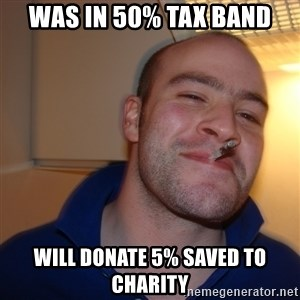 Good Guy Greg - Was in 50% tax band will donate 5% saved to charity