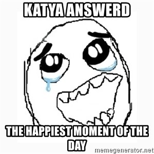 Happy Cry - Katya answerd the happiest moment of the day
