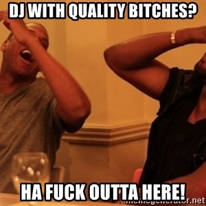 Jay-Z & Kanye Laughing - DJ WITH QUALITY BITCHES? HA FUCK OUTTA HERE!