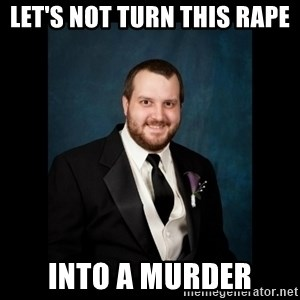 Date Rape Dave - Let's Not Turn This Rape into a murder