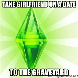 Sims - TAKE GIRLFRIEND ON A DATE TO THE GRAVEYARD