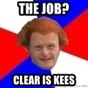 Dutch mongoloid - The job? Clear is kees