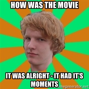 Scott Leslie - how was the movie it was alright - it had it's moments