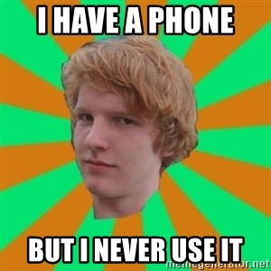 Scott Leslie - I have a phone  but i never use it