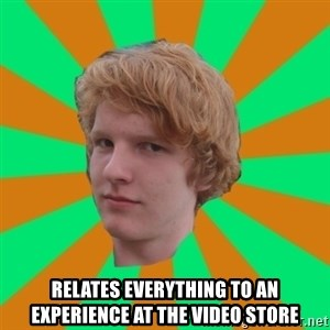 Scott Leslie - relates everything to an experience at the video store