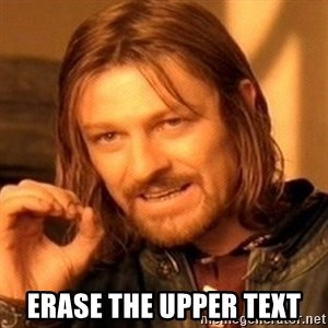 One Does Not Simply - erase the upper text