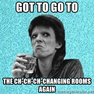 Disturbed Bowie - GOT TO GO TO The CH-CH-CH-CHANGING ROOMS AGAIN