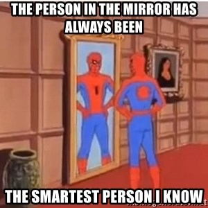 Spiderman Mirror - The person in the mirror has always been The smartest person I know