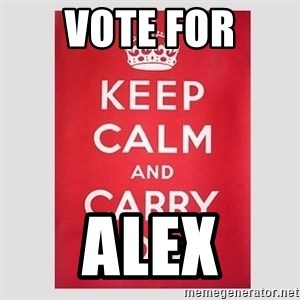 Keep Calm - vote for alex