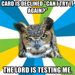 "Old Navy Owl - CARD IS DECLINED ""CAN I TRY IT AGAIN?"" THE LORD IS TESTING ME."
