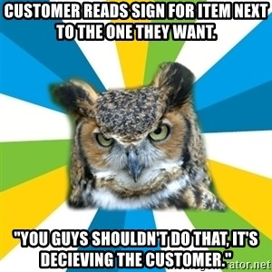"Old Navy Owl - CUSTOMER READS SIGN FOR ITEM NEXT TO THE ONE THEY WANT. ""YOU GUYS SHOULDN'T DO THAT, IT'S DECIEVING THE CUSTOMER."""