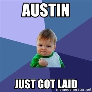 Success Kid - Austin just got laid