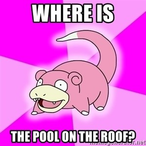 Slowpoke - Where is the pool on the roof?