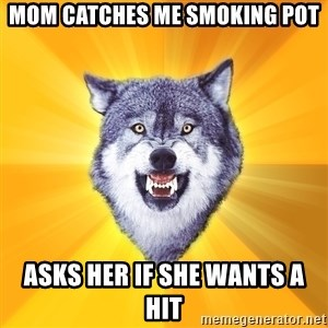 Courage Wolf - Mom Catches me smoking pot asks her if she wants a hit