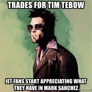 Tyler Durden 2 - Trades for tim tebow Jet fans start appreciating what they have in Mark Sanchez