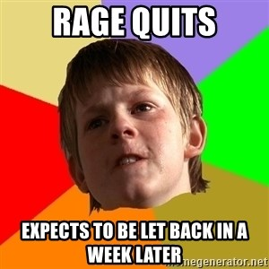 Angry School Boy - rage quits expects to be let back in a week later