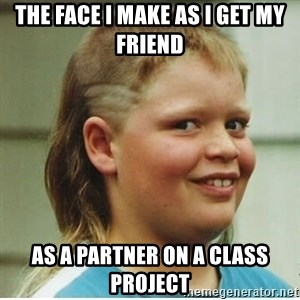 cjhanks - The face I make as I get my friend As a partner on a class project