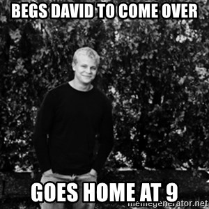 mattnisi - begs david to come over goes home at 9