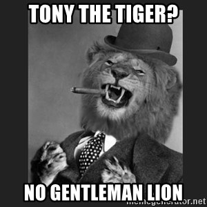 Gentleman Lion - tony the tiger? no gentleman lion