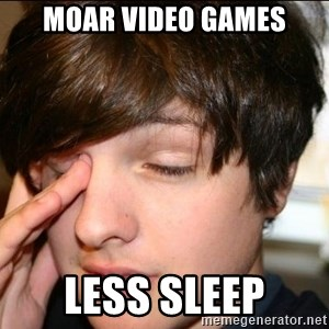 Sleepy Sam Webb - MOAR VIDEO GAMES LESS SLEEP