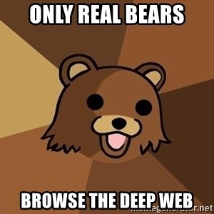 Pedobear - only real bears browse the deep web