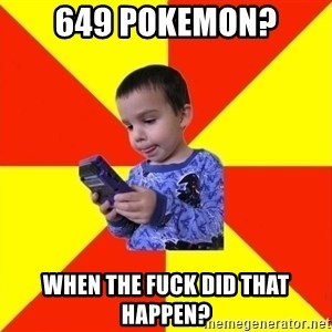 Pokemon Idiot - 649 pokemon? When the fuck did that happen?