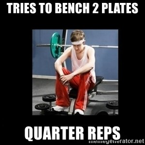 Annoying Gym Newbie - tries to bench 2 plates quarter reps