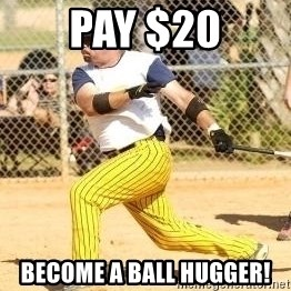 Softball Guy - Pay $20 become a ball hugger!