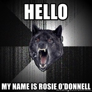 Insanity Wolf - Hello My name is rosie o'donnell