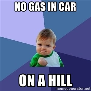 Success Kid - no gas in car on a hill