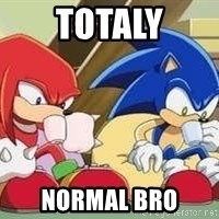 sonic - totaly normal bro