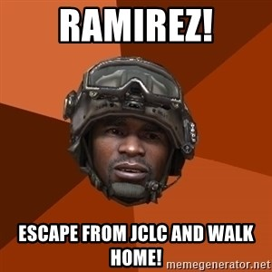 Sgt. Foley - ramirez! escape from jclc and walk home!