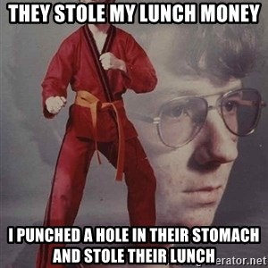 PTSD Karate Kyle - they stole my lunch money i punched a hole in their stomach and stole their lunch
