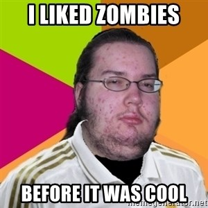gordo granudo madridista - I liked zombies before it was cool