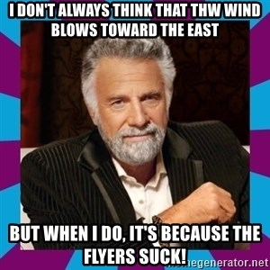 Dos Equis Guy - I don't always think that thw wind blows toward the east but when i do, it's because the flyers suck!