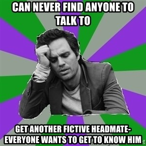 Forever Alone Bruce - Can never find anyone to talk to Get another fictive headmate- everyone wants to get to know him