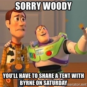 Consequences Toy Story - sorry woody you'll have to share a tent with byrne on saturday