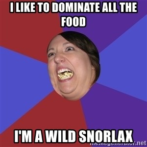Epic Food Lady - i like to Dominate all the food i'm a wild snorlax