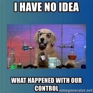 Chemistry Dog - I have no IDea what happened with our control