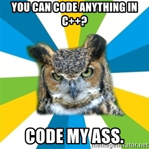 Old Navy Owl - you can code anything in c++? code my ass.