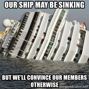 Sunk Cruise Ship - Our ship may be sinking but we'll convince our members otherwise
