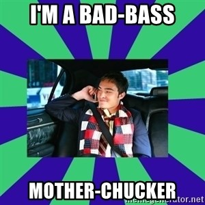 chuck bass - I'm a Bad-Bass Mother-chucker